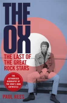 The Ox : The Last of the Great Rock Stars: The Authorised Biography of The Who's John Entwistle, Paperback / softback Book