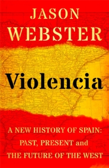 Violencia : A New History of Spain: Past, Present and the Future of the West, Hardback Book