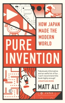Pure Invention : How Japan's Pop Culture Conquered the World, Paperback / softback Book