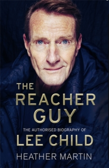 The Reacher Guy : The Authorised Biography of Lee Child, Hardback Book
