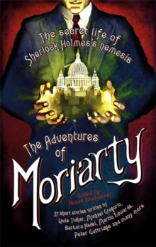 The Mammoth Book of the Adventures of Moriarty : The Secret Life of Sherlock Holmes's Nemesis - 37 short stories, Paperback / softback Book