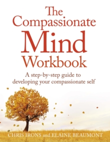 The Compassionate Mind Workbook : A step-by-step guide to developing your compassionate self, Paperback / softback Book