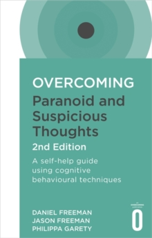Overcoming Paranoid and Suspicious Thoughts, 2nd Edition : A self-help guide using cognitive behavioural techniques, Paperback Book
