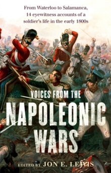 Voices from the Napoleonic Wars : From Waterloo to Salamanca, 14 Eyewitness Accounts of a Soldier's Life in the Early 1800s, Paperback Book