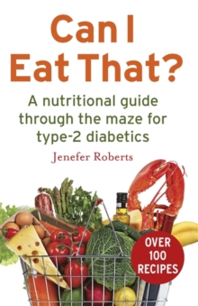 Can I Eat That? : A Nutritional Guide Through the Dietary Maze for Type 2 Diabetics, Paperback Book