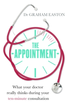 The Appointment : What Your Doctor Really Thinks During Your Ten-Minute Consultation, Paperback / softback Book