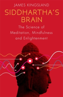 Siddhartha's Brain : The Science of Meditation, Mindfulness and Enlightenment, Paperback Book