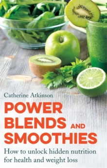 Power Blends and Smoothies : How to unlock hidden nutrition for weight loss and health, Paperback Book