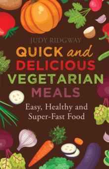 Quick and Delicious Vegetarian Meals : Easy, Healthy and Super-Fast Food, Paperback Book