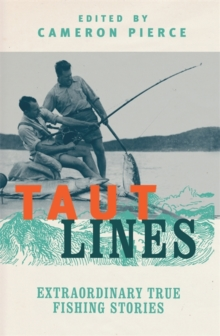 Taut Lines : Extraordinary True Fishing Stories, Paperback Book