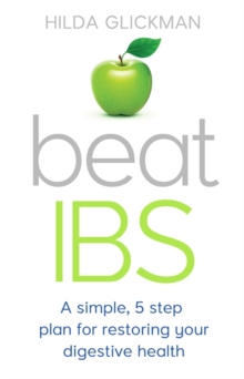 Beat IBS : A simple, five-step plan for restoring your digestive health, Paperback / softback Book