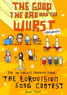 The Good, the Bad and the Wurst : The 100 Craziest Moments from the Eurovision Song Contest, Paperback Book