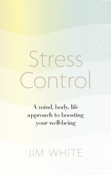 Stress Control : A Mind, Body, Life Approach to Boosting Wellbeing, Paperback Book