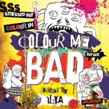 Colour Me Bad : Stress Out, Colour In, Deface, Obliterate, Paperback / softback Book
