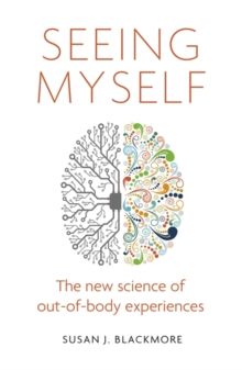 Seeing Myself : What Out-of-body Experiences Tell Us About Life, Death and the Mind, Paperback / softback Book