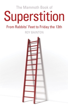 The Mammoth Book of Superstition : From Rabbits' Feet to Friday the 13th, Paperback Book