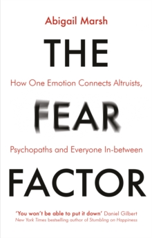 The Fear Factor : How One Emotion Connects Altruists, Psychopaths and Everyone In-Between, Paperback / softback Book