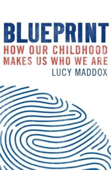 Blueprint : How our childhood makes us who we are, Paperback / softback Book