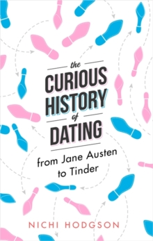 The Curious History of Dating : From Jane Austen to Tinder, Hardback Book