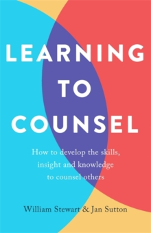Learning To Counsel, 4th Edition : How to develop the skills, insight and knowledge to counsel others, Paperback / softback Book