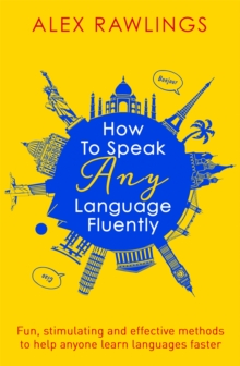 How to Speak Any Language Fluently : Fun, Stimulating and Effective Methods to Help Anyone Learn Languages Faster, Paperback Book