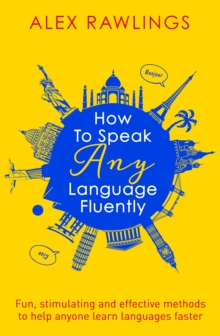 How to Speak Any Language Fluently : Fun, stimulating and effective methods to help anyone learn languages faster, EPUB eBook