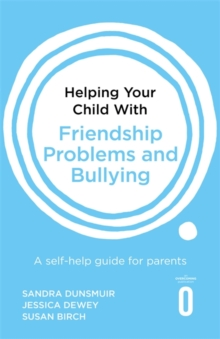 Helping Your Child with Friendship Problems and Bullying : A self-help guide for parents, Paperback / softback Book
