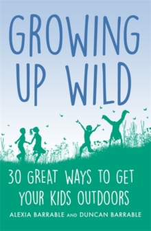 Growing up Wild : 30 Great Ways to Get Your Kids Outdoors, Paperback Book