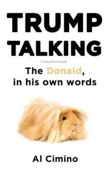 Trump Talking : The Donald, in His Own Words, Paperback Book