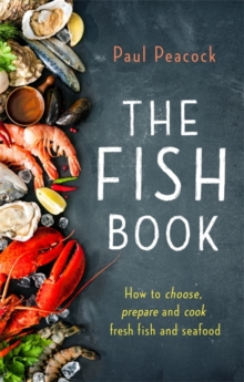 The Fish Book : How to Choose, Prepare and Cook Fresh Fish and Seafood, Paperback Book