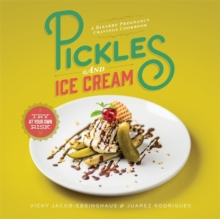 Pickles and Ice Cream : Gastronomic Delights for Every Pregnancy Craving, Hardback Book