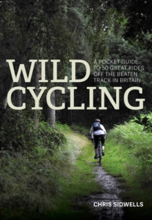 Wild Cycling : A pocket guide to 50 great rides off the beaten track in Britain, EPUB eBook