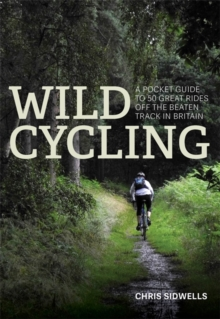 Wild Cycling : A pocket guide to 50 great rides off the beaten track in Britain, Paperback / softback Book