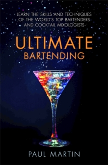 Ultimate Bartending : Learn the skills and techniques of the world's top bartenders and cocktail mixologists, Paperback / softback Book