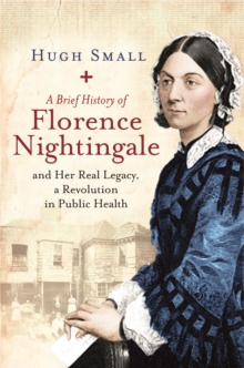 A Brief History of Florence Nightingale : and Her Real Legacy, a Revolution in Public Health, Paperback / softback Book
