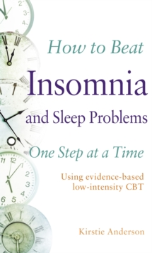 How to Beat Insomnia and Sleep Problems One Step at a Time : Using evidence-based low-intensity CBT, Paperback Book
