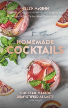 Homemade Cocktails : The essential guide to making great cocktails, infusions, syrups, shrubs and more, Hardback Book