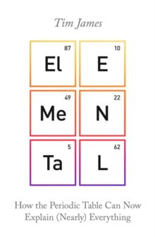 Elemental : How the Periodic Table Can Now Explain (Nearly) Everything, Paperback / softback Book