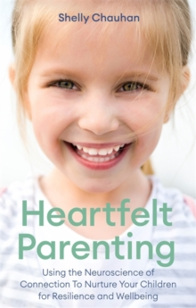 Heartfelt Parenting : Using the Neuroscience of Connection To Nurture Your Children for Resilience and Wellbeing, Paperback / softback Book