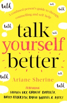 Talk Yourself Better : A Confused Person's Guide to Therapy, Counselling and Self-Help, Paperback / softback Book