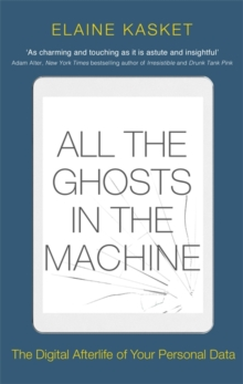 All the Ghosts in the Machine : The Digital Afterlife of your Personal Data, Paperback / softback Book