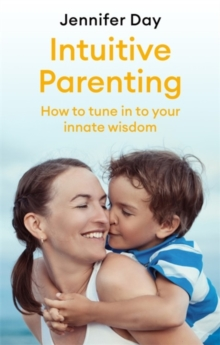 Intuitive Parenting : How to tune in to your innate wisdom, Paperback / softback Book