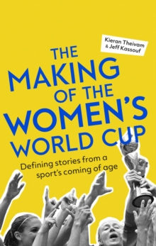 The Making of the Women's World Cup : Defining stories from a sport's coming of age, Paperback / softback Book
