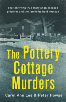 The Pottery Cottage Murders : The first-hand account of a family held hostage, Hardback Book