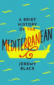 A Brief History of the Mediterranean : Indispensable for Travellers, Paperback / softback Book