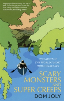 Scary Monsters and Super Creeps : In Search of the World's Most Hideous Beasts, Paperback / softback Book
