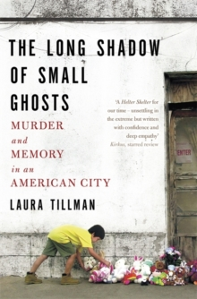 The Long Shadow of Small Ghosts : Murder and Memory in an American City, Paperback / softback Book
