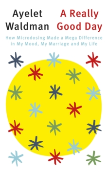 A Really Good Day : How Microdosing Made a Mega Difference in My Mood, My Marriage and My Life, Paperback Book