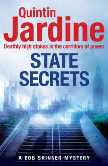State Secrets (Bob Skinner series, Book 28) : A terrible act in the heart of Westminster. A tough-talking cop faces his most challenging investigation..., Paperback / softback Book