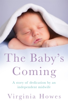 The Baby's Coming : A Story of Dedication by an Independent Midwife, Paperback Book